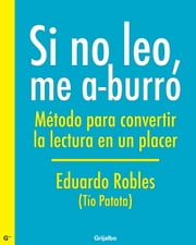 Si no leo, me a-burro ebook by Eduardo Robles (Tío Patota)