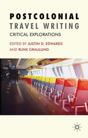 Postcolonial Travel Writing - Critical Explorations ebook by Justin D. Edwards,Rune Graulund