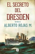 El secreto del dresden ebook by Alberto Rojas