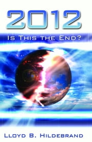 2012 Is This The End? ebook by Hildebrand Lloyd