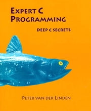 Expert C Programming: Deep Secrets ebook by van der Linden, Peter