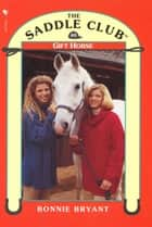 Saddle Club 40: Gift Horse ebook by Bonnie Bryant