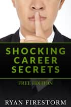 Shocking Career Secrets: Free Edition ebook by Ryan Firestorm