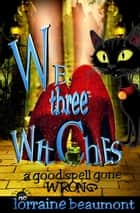 We Three Witches - A Good Spell Gone Wrong ebook by