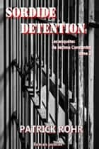 SORDIDE DETENTION eBook by Patrick ROHR