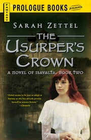 The Usurper's Crown - A Novel of Isavalta, Book Two ebook by Sarah Zettel