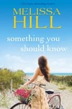Something You Should Know - Something You Should Know ebook by Melissa Hill