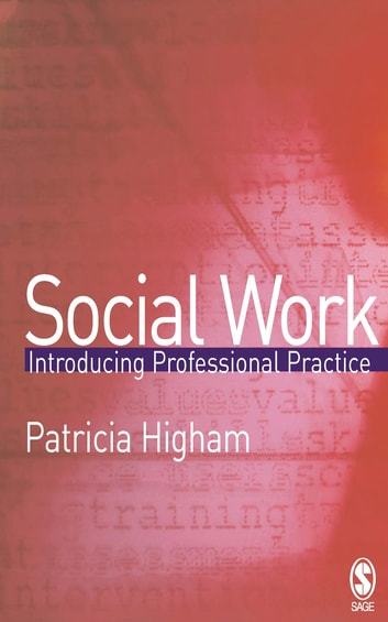Social Work - Introducing Professional Practice ebook by Dr Patricia E Higham