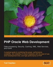 PHP Oracle Web Development: Data processing, Security, Caching, XML, Web Services, and Ajax ebook by Yuli Vasiliev
