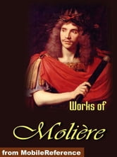 Works Of Moliere.: Tartuffe, The Imaginary Invalid, The Miser, The Pretentious Young Ladies , Amphitryon And More (Mobi Collected Works) ebook by Moliere