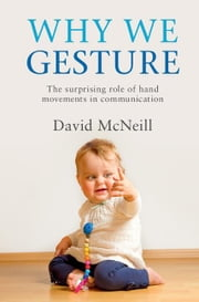 Why We Gesture ebook by McNeill, David