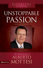 Unstoppable Passion - The Captivating Story of Alberto Mottesi ebook by Alberto Mottesi