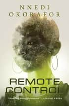 Remote Control ebook by Nnedi Okorafor