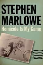 Homicide Is My Game ebook by Stephen Marlowe