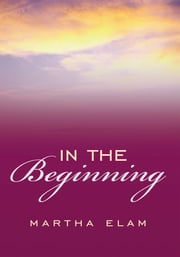 In the Beginning ebook by Martha Elam