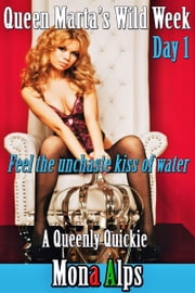 Queen Marta's Wild Week: Feel the Unchaste Kiss of Water ebook by Mona Alps