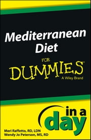 Mediterranean Diet In a Day For Dummies ebook by Meri Raffetto,Wendy Jo Peterson