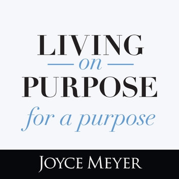Living On Purpose, For a Purpose audiobook by Joyce Meyer