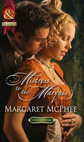 Mistress to the Marquis (Mills & Boon Historical) (Gentlemen of Disrepute) ebook by Margaret McPhee