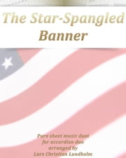 The Star-Spangled Banner Pure sheet music duet for accordion duo arranged by Lars Christian Lundholm ebook by Pure Sheet Music