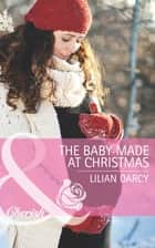 The Baby Made at Christmas (Mills & Boon Cherish) (The Cherry Sisters, Book 2) ebook by Lilian Darcy
