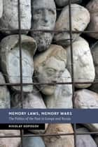 Memory Laws, Memory Wars - The Politics of the Past in Europe and Russia ebook by Nikolay Koposov