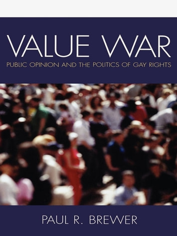 Value War - Public Opinion and the Politics of Gay Rights ebook by Paul R. Brewer