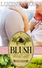 Blush, Book 3 The Crescent Lake Winery ebook by Lucinda Race