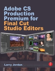 Adobe CS Production Premium for Final Cut Studio Editors ebook by Larry Jordan