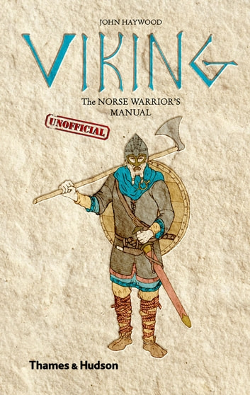 Viking: The Norse Warrior's [Unofficial] Manual ebook by John Haywood