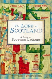 The Lore of Scotland - A guide to Scottish legends ebook by Jennifer Beatrice Westwood,Sophia Kingshill