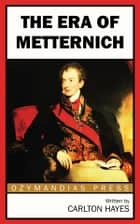 The Era of Metternich ebook by Carlton Hayes