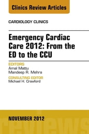 Emergency Cardiac Care 2012: From the ED to the CCU, An Issue of Cardiology Clinics ebook by Amal Mattu,Mandeep R. Mehra