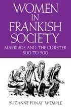 Women in Frankish Society ebook by Suzanne Fonay Wemple