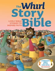 The Whirl Story Bible - Lively Bible Stories to Inspire Faith ebook by Erin Gibbons, Matthew M. Keller