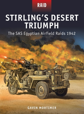 Stirling's Desert Triumph - The SAS Egyptian Airfield Raids 1942 ebook by Gavin Mortimer