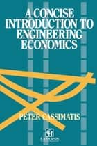 A Concise Introduction to Engineering Economics ebook by P. Cassimatis