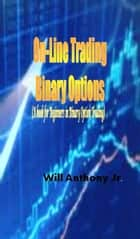 On-Line Trading Binary Options (A book for Beginners in Binary Option Trading) ebook by Will Anthony Jr
