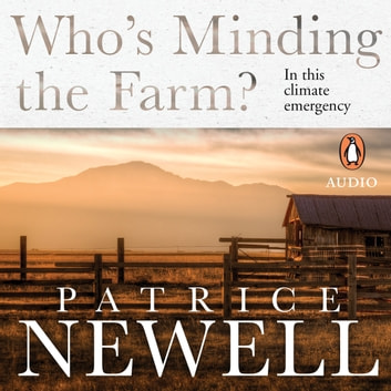 Who's Minding the Farm? - In this climate emergency audiobook by Patrice Newell