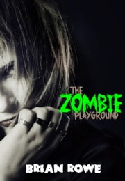The Zombie Playground - Grisly High, #2 ebook by Brian Rowe