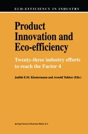 Product Innovation and Eco-Efficiency - Twenty-Two Industry Efforts to Reach the Factor 4 ebook by Jacqueline M. Cramer,Judith E.M. Klostermann,Adrie van Dam,Arnold Tukker,Bernhard L. van der Ven