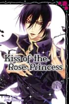 Kiss of the Rose Princess, Vol. 7 ebook by Aya Shouoto