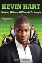 Kevin Hart: Making Millions of People to Laugh ebook by Jane K Allende
