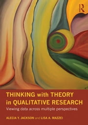 Thinking with Theory in Qualitative Research: Viewing Data Across Multiple Perspectives ebook by Youngblood Jackson, Alecia