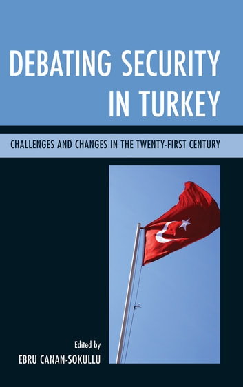 Debating Security in Turkey - Challenges and Changes in the Twenty-First Century ebook by