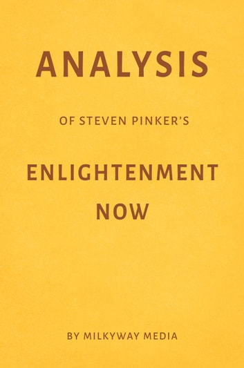 Analysis of Steven Pinker's Enlightenment Now by Milkyway Media ebook by Milkyway Media