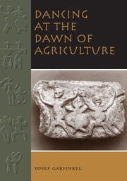 Dancing at the Dawn of Agriculture ebook by Yosef Garfinkel