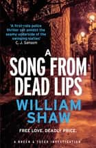 A Song from Dead Lips - Breen & Tozer 1 ebook by William Shaw