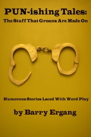 Pun-ishing Tales: The Stuff That Groans Are Made On ebook by Barry Ergang