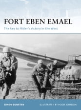 Fort Eben Emael - The key to Hitler's victory in the West ebook by Simon Dunstan